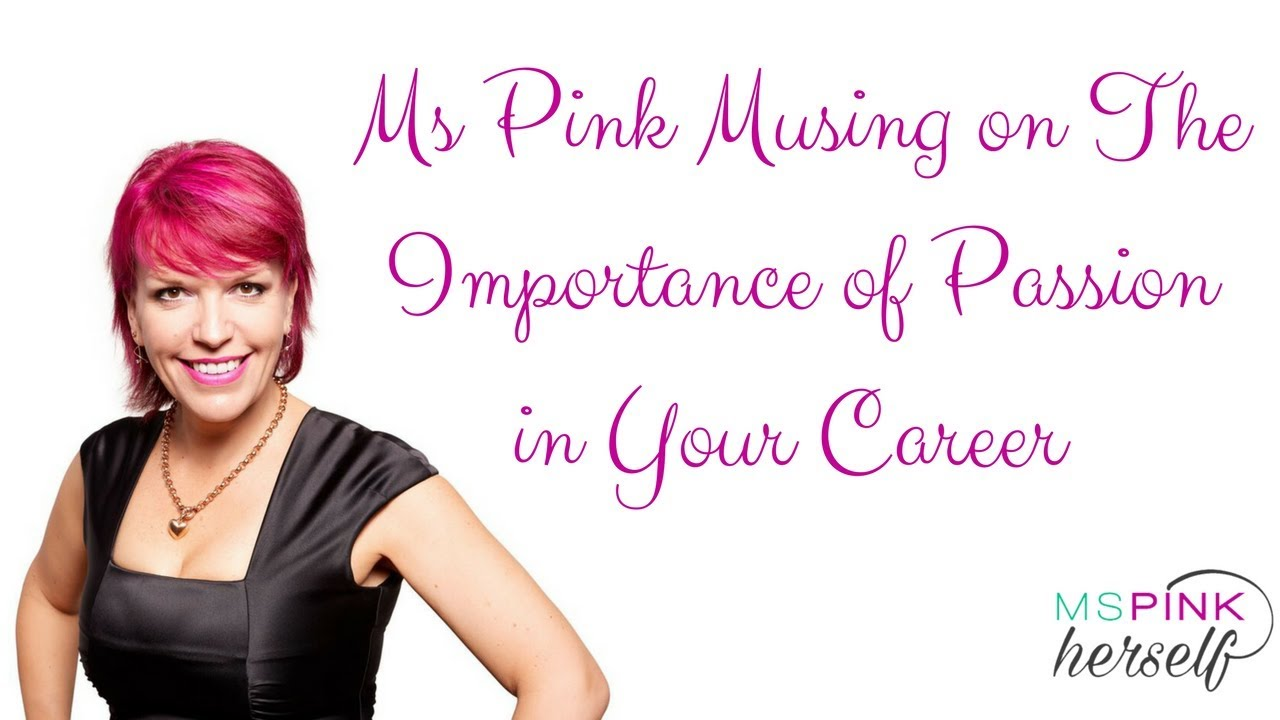 Ms Pink Musing on Passion in Your Career