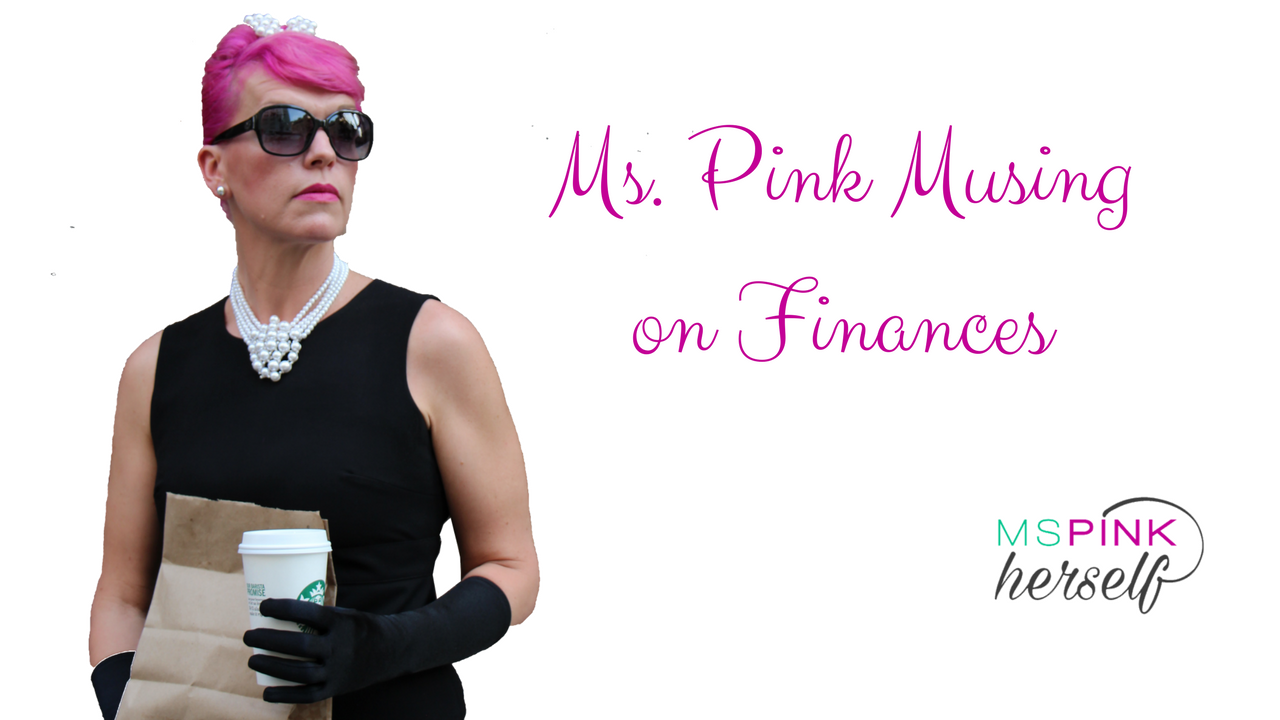 Ms Pink Musing on Finances