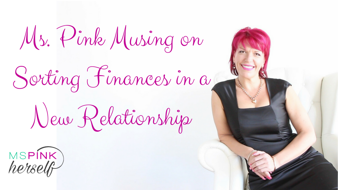Ms Pink Musing on Finances In New Relationships