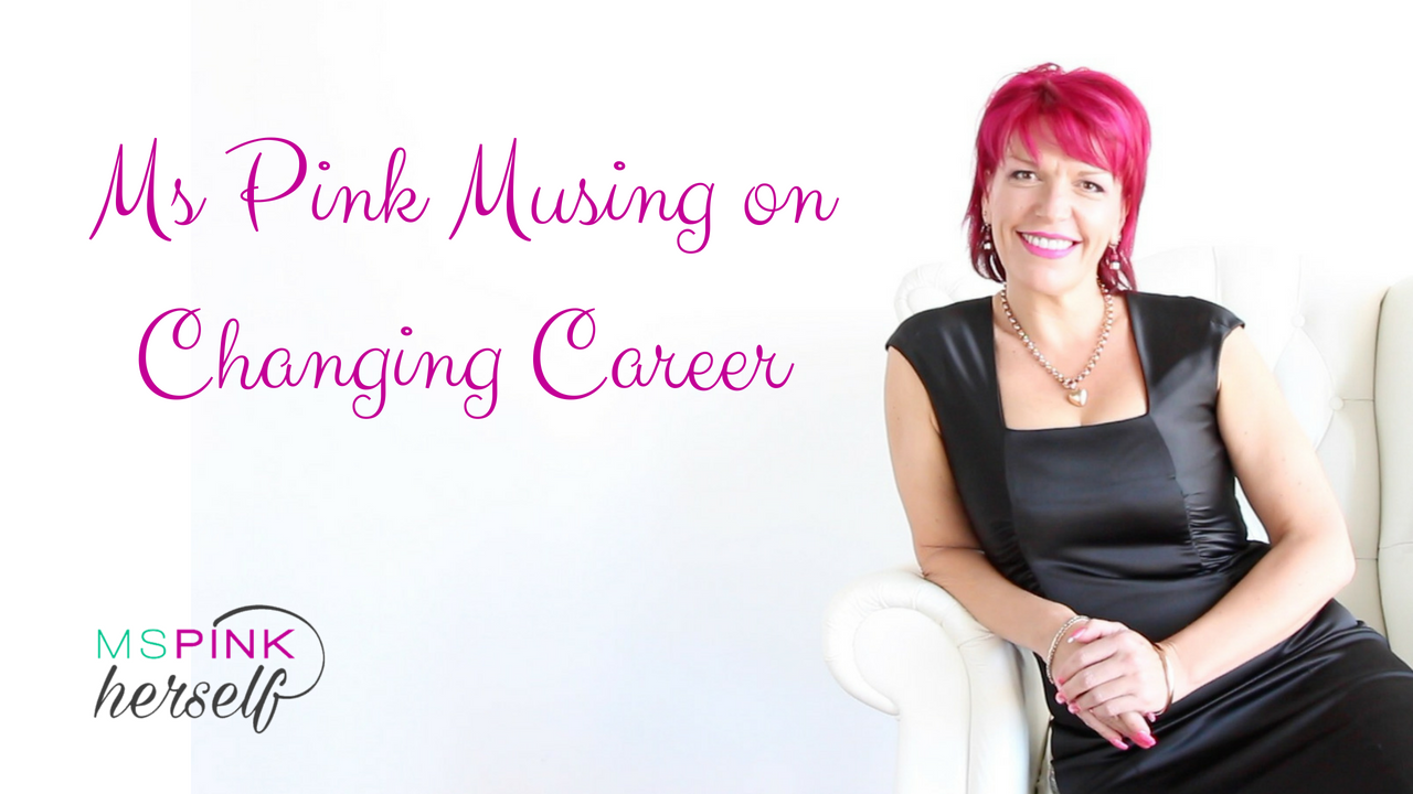 Ms Pink Musing on Changing Career