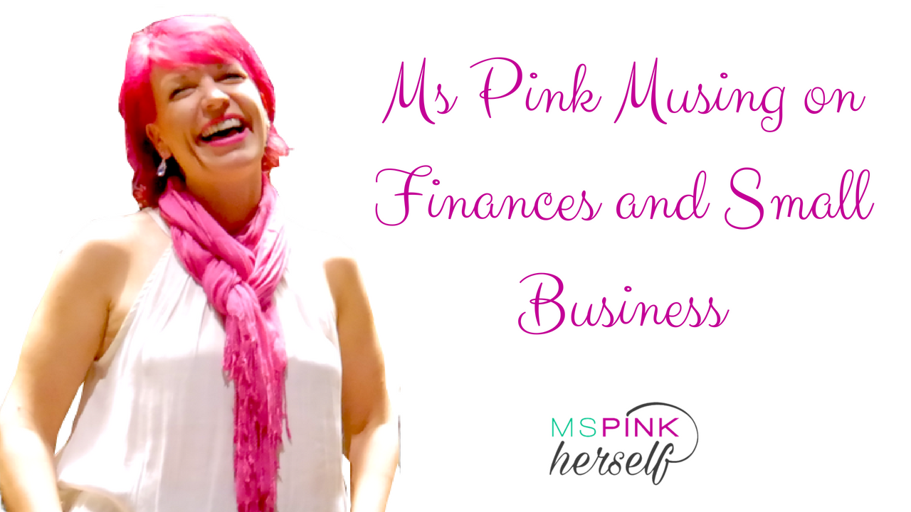 Ms Pink Musing on Finances and Small Business