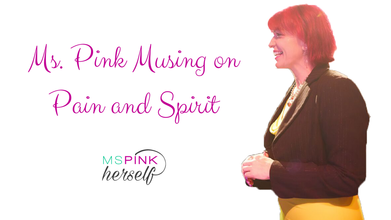 Ms Pink Musing on Pain and Spirit