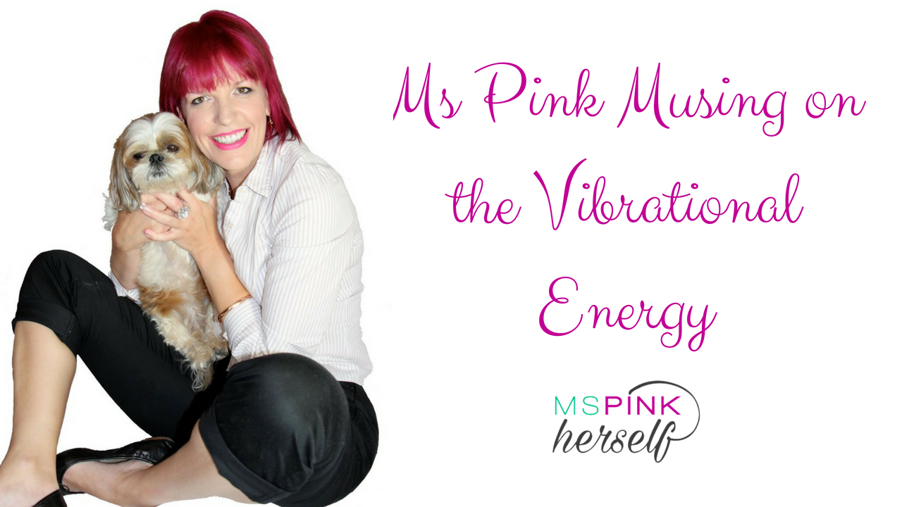 Ms Pink Musing on Vibrational Energy